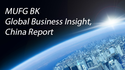 MUFG BK Global Business Insight, China Report